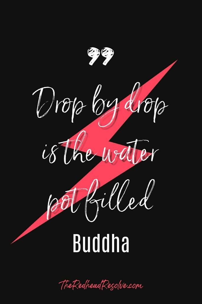 Quote by Buddha - Drop by Drop is the water pot filled.