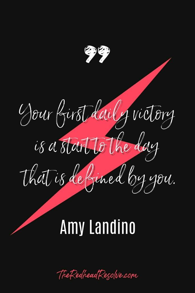 Quote From Amy Landino - Your First daily victory is a start to the day that is defined by you.